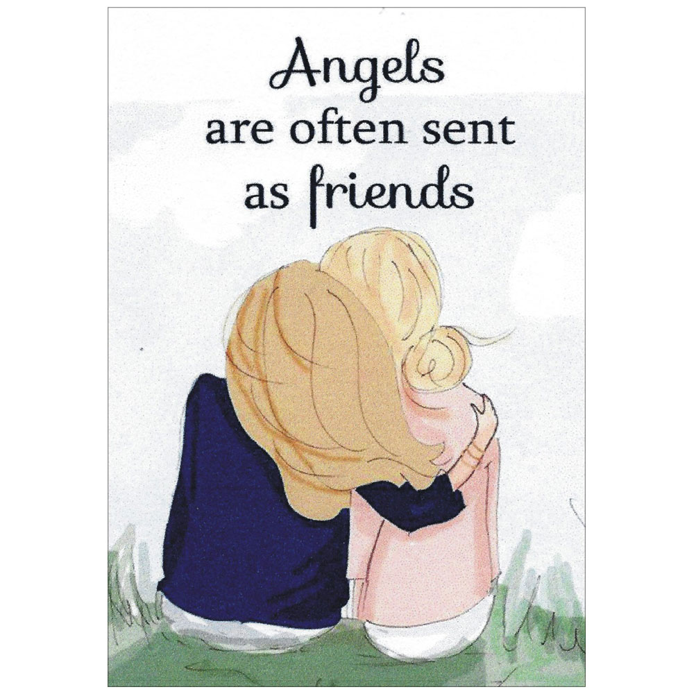 ANGELS ARE OFTEN SENT AS FRIENDS